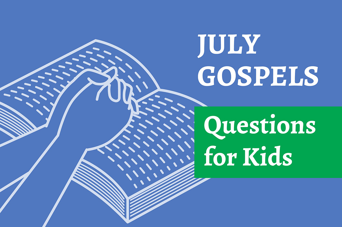 July Gospels: Questions to ask your kids