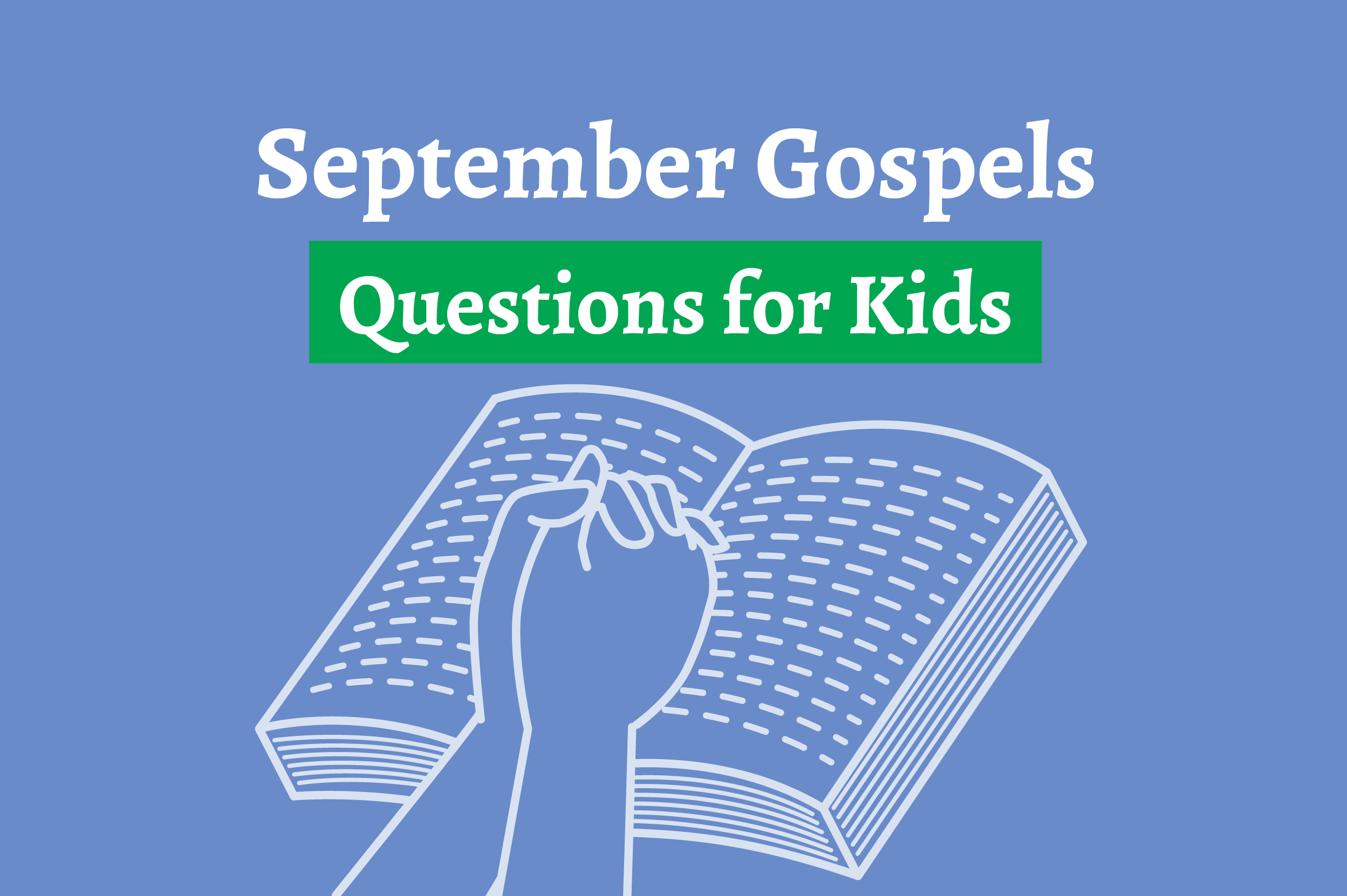 September Gospels: Questions to ask your kids